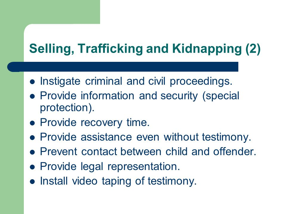 Selling, Trafficking and Kidnapping (2) Instigate criminal and civil proceedings.