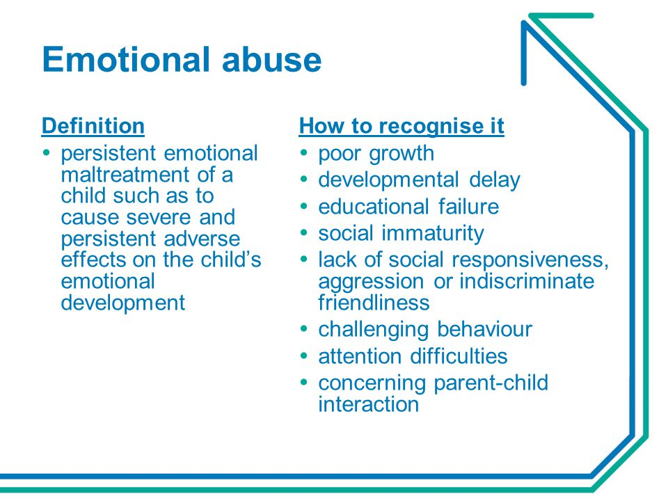 Emotional abuse Definition  persistent emotional maltreatment of a child such as to cause severe and persistent adverse effects on the child's emotio