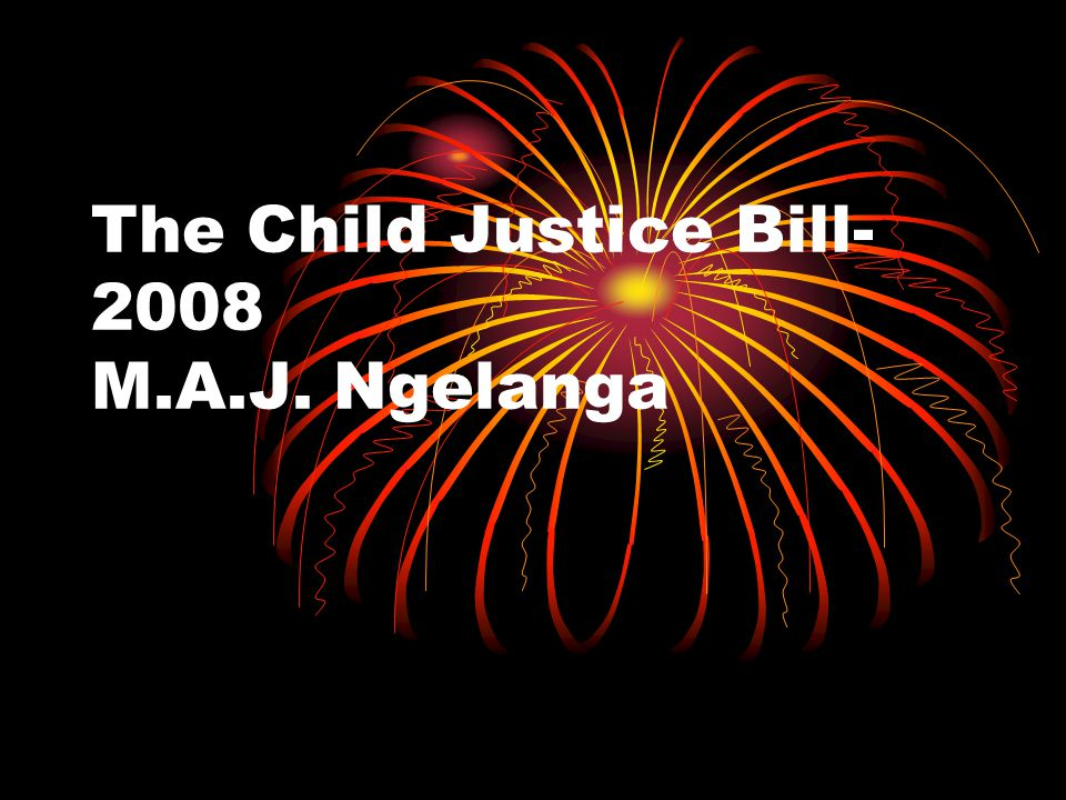 The Child Justice Bill- 2008 M.A.J. Ngelanga