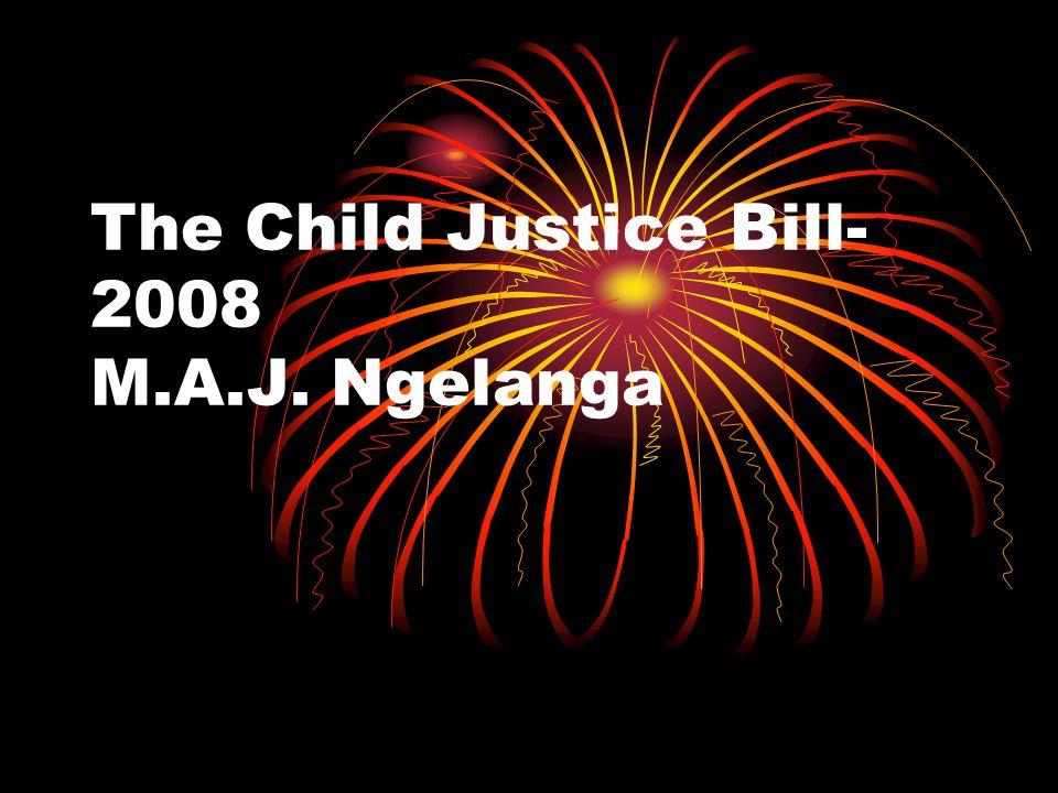The Child Justice Bill- 2008 M.A.J. Ngelanga