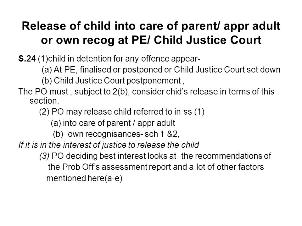 Release of child into care of parent/ appr adult or own recog at PE/ Child Justice Court S.24 (1)child in detention for any offence appear- (a) At PE,