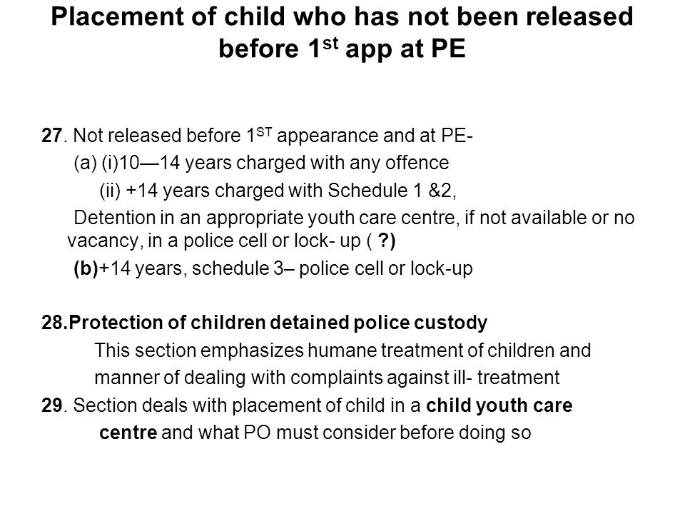 Placement of child who has not been released before 1 st app at PE 27. Not released before 1 ST appearance and at PE- (a) (i)10—14 years charged with