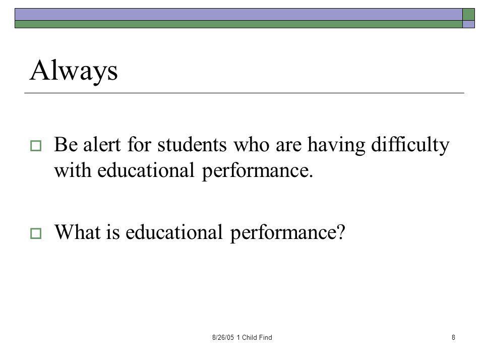 8/26/05 1 Child Find9 Educational Performance  Academic achievement  Functional performance  Developmental markers  Emotional regulation  Social relationships  Communication