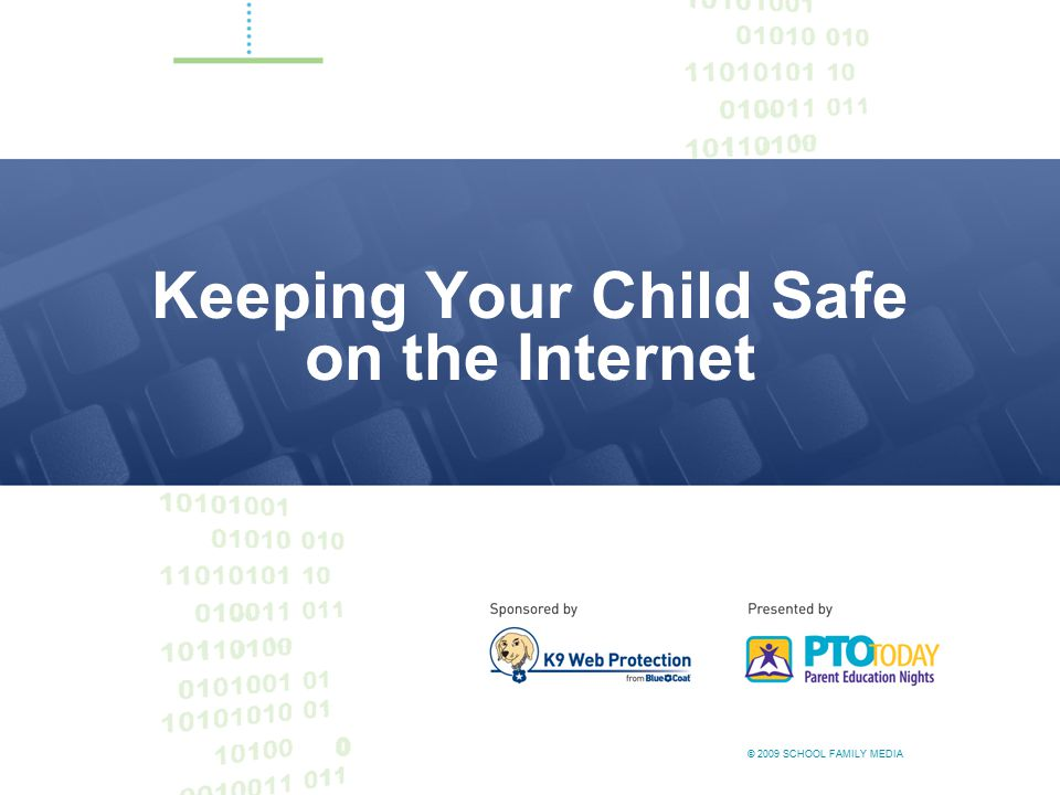 © 2009 SCHOOL FAMILY MEDIA Keeping Your Child Safe on the Internet © 2009 SCHOOL FAMILY MEDIA
