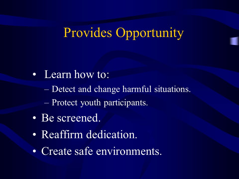 Provides Opportunity Learn how to: –Detect and change harmful situations.
