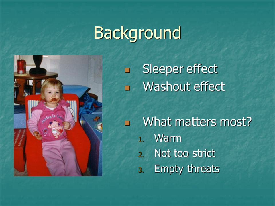 Background Sleeper effect Sleeper effect Washout effect Washout effect What matters most.