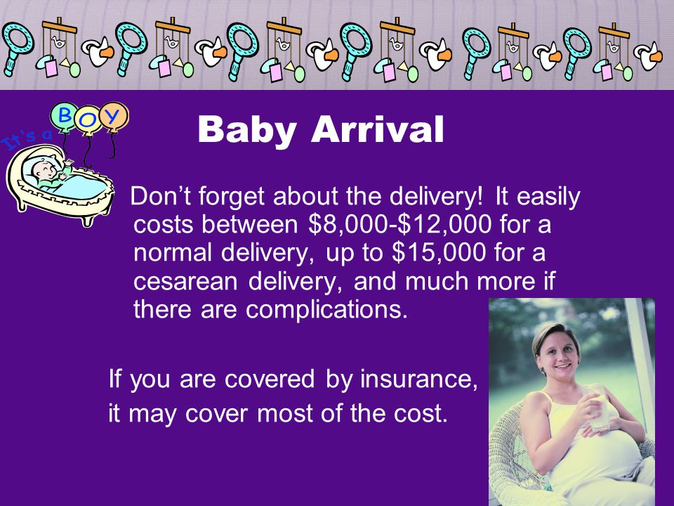 Baby Arrival Don't forget about the delivery.