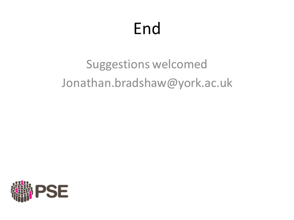 End Suggestions welcomed Jonathan.bradshaw@york.ac.uk