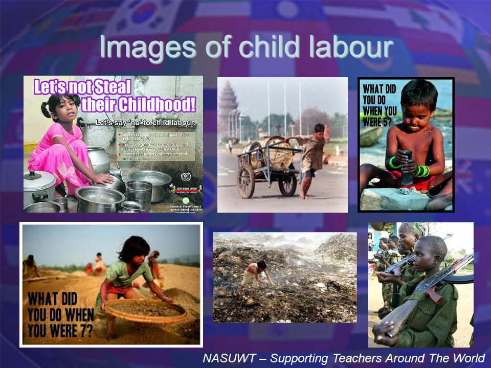 Images of child labour NASUWT – Supporting Teachers Around The World