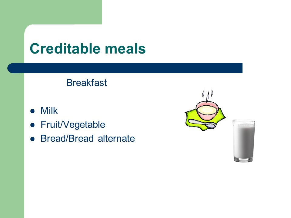 Creditable meals Breakfast Milk Fruit/Vegetable Bread/Bread alternate