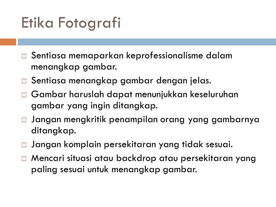 Etika Fotografi  Sentiasa memaparkan keprofessionalisme dalam menangkap gambar.  Sentiasa menangkap gambar dengan jelas.  Gambar haruslah dapat men