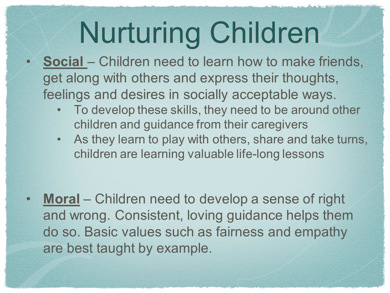 Nurturing Children Social – Children need to learn how to make friends, get along with others and express their thoughts, feelings and desires in socially acceptable ways.