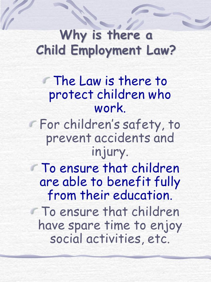 Why is there a Child Employment Law.The Law is there to protect children who work.