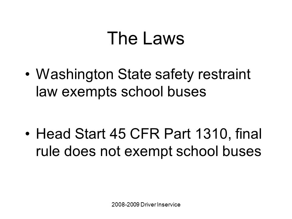 Driver Inservice The Laws Washington State safety restraint law exempts school buses Head Start 45 CFR Part 1310, final rule does not exempt school buses