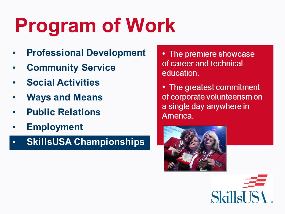 Program of Work Professional Development Community Service Social Activities Ways and Means Public Relations Employment SkillsUSA Championships The premiere showcase of career and technical education.