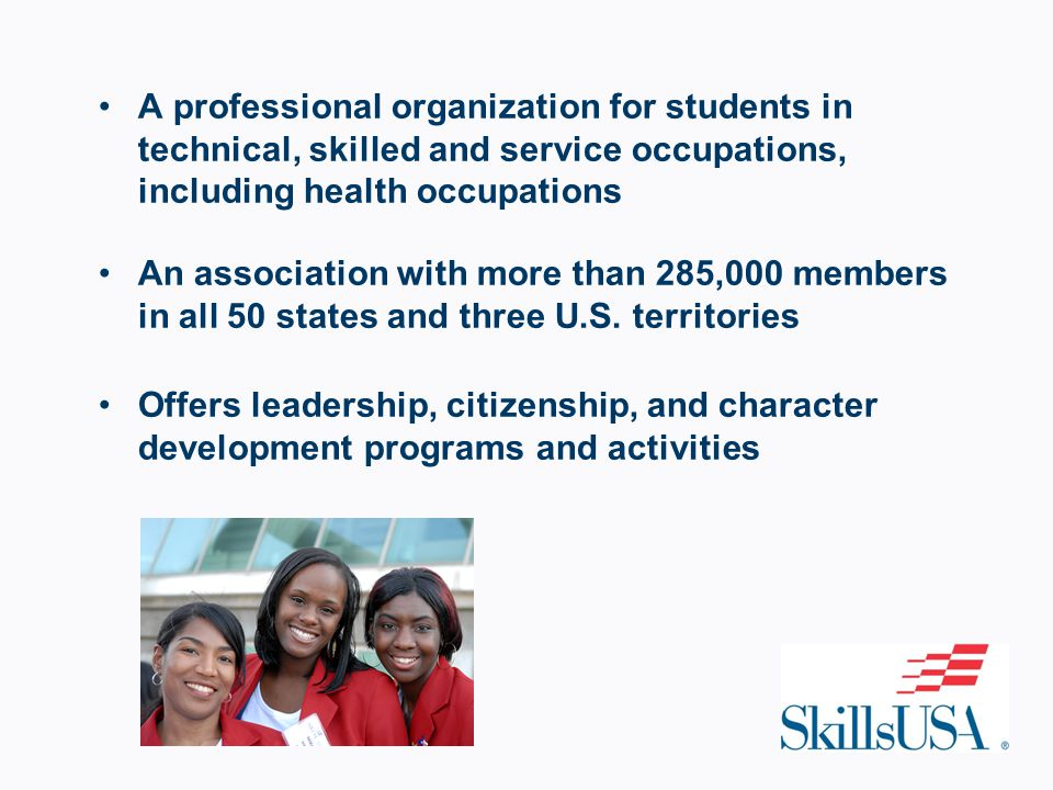 A professional organization for students in technical, skilled and service occupations, including health occupations An association with more than 285,000 members in all 50 states and three U.S.