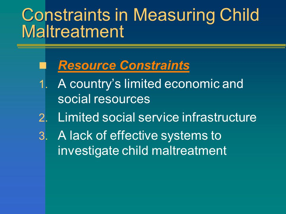 Constraints in Measuring Child Maltreatment Resource Constraints 1.