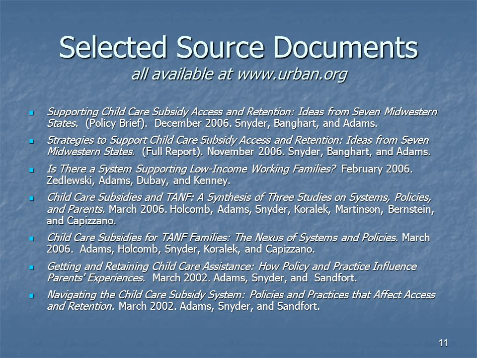 11 Selected Source Documents all available at www.urban.org Supporting Child Care Subsidy Access and Retention: Ideas from Seven Midwestern States.