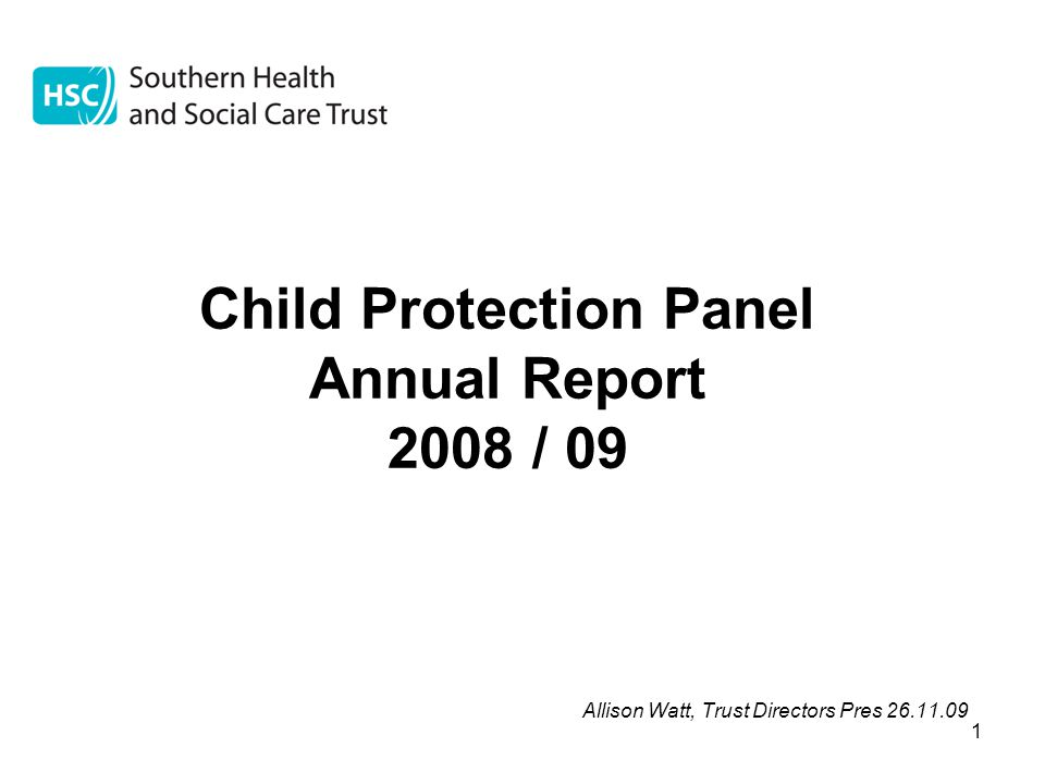 1 Child Protection Panel Annual Report 2008 / 09 Allison Watt, Trust Directors Pres 26.11.09
