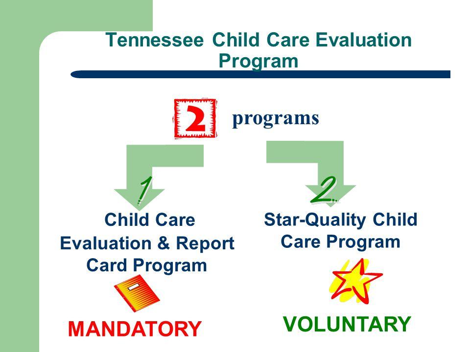 Tennessee Child Care Evaluation Program programs MANDATORY VOLUNTARY Star-Quality Child Care Program Child Care Evaluation & Report Card Program