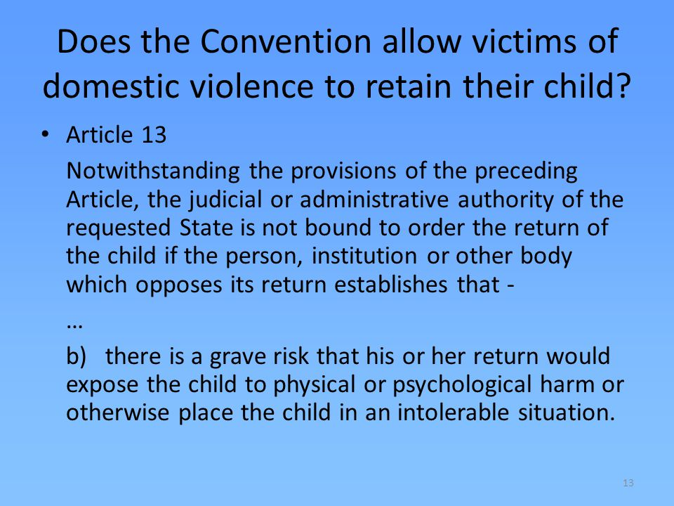 13 Does the Convention allow victims of domestic violence to retain their child.