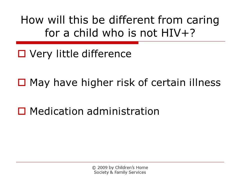 How will this be different from caring for a child who is not HIV+.