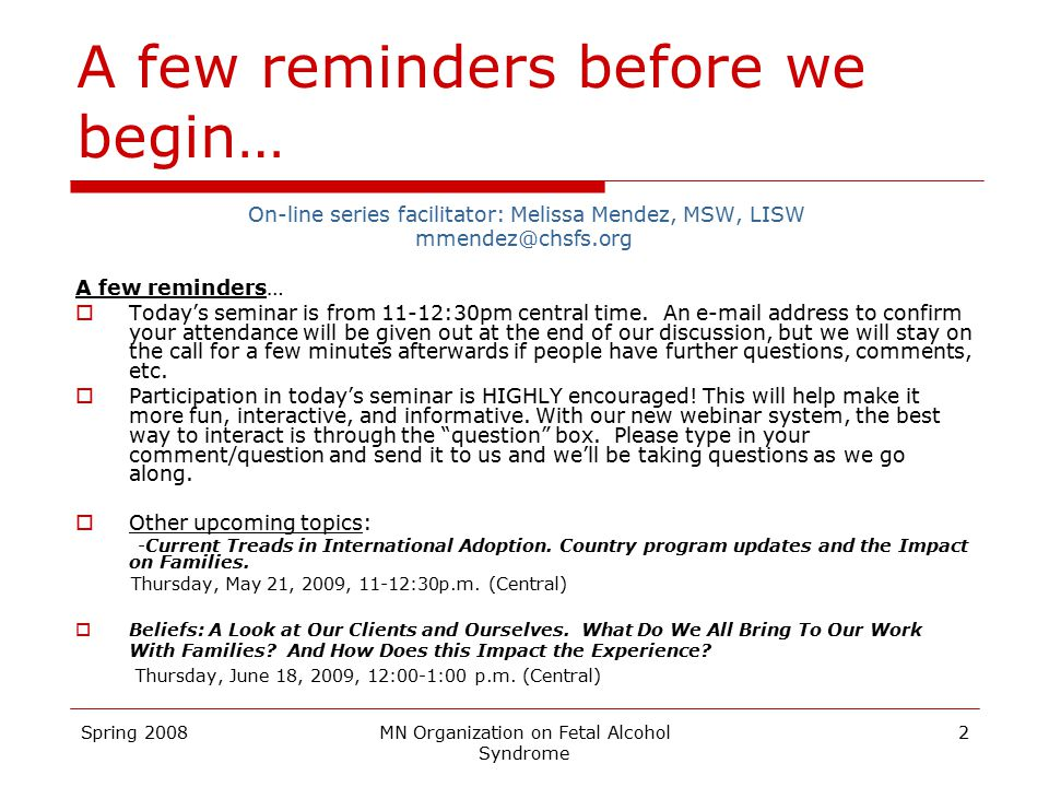 Spring 2008MN Organization on Fetal Alcohol Syndrome 2 A few reminders before we begin… On-line series facilitator: Melissa Mendez, MSW, LISW mmendez@chsfs.org A few reminders…  Today's seminar is from 11-12:30pm central time.