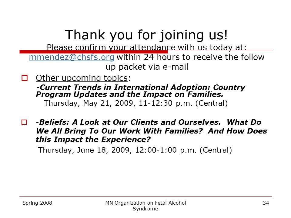 Spring 2008MN Organization on Fetal Alcohol Syndrome 34 Thank you for joining us.
