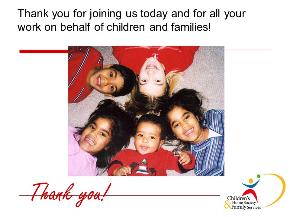 Thank you! Thank you for joining us today and for all your work on behalf of children and families!