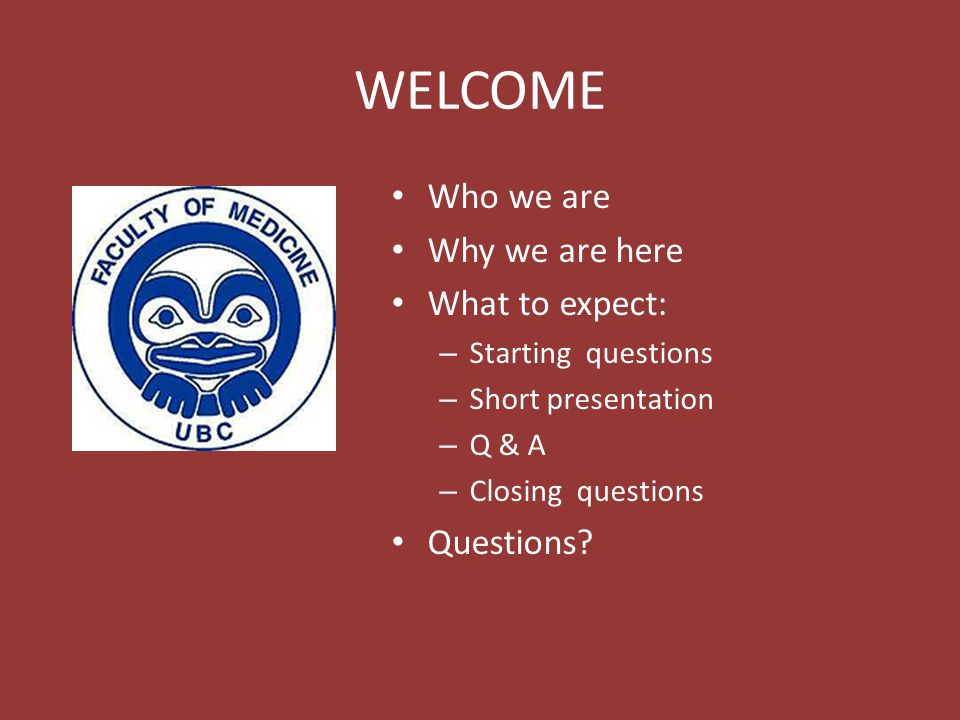 WELCOME Who we are Why we are here What to expect: – Starting questions – Short presentation – Q & A – Closing questions Questions