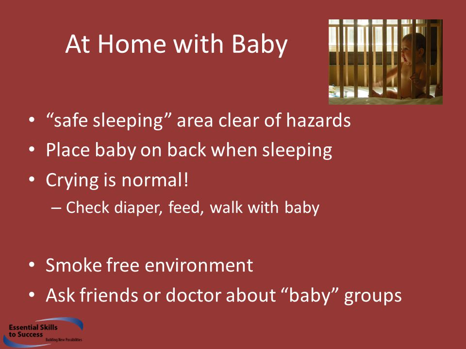 At Home with Baby safe sleeping area clear of hazards Place baby on back when sleeping Crying is normal.