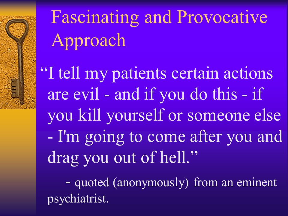 "Fascinating and Provocative Approach ""I tell my patients certain actions are evil - and if you do this - if you kill yourself or someone else - I'm go"