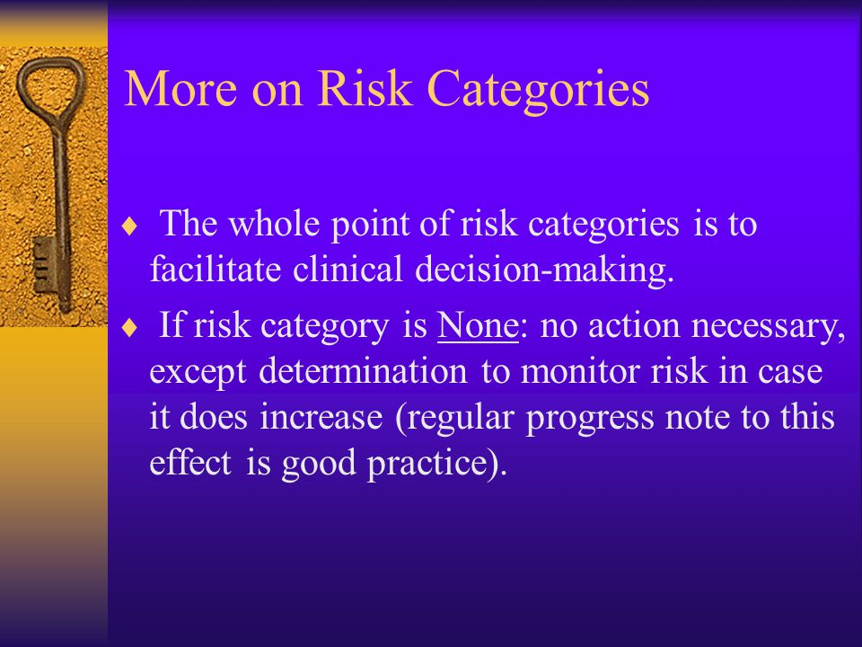 More on Risk Categories  The whole point of risk categories is to facilitate clinical decision-making.  If risk category is None: no action necessar