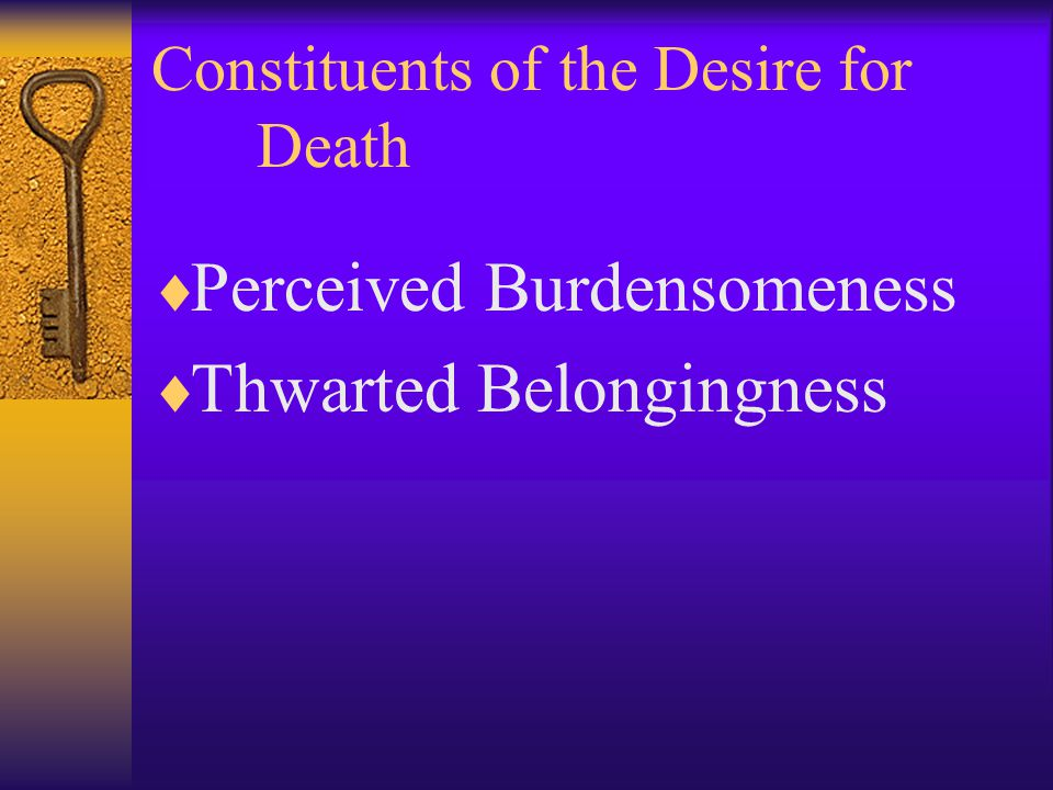 Constituents of the Desire for Death  Perceived Burdensomeness  Thwarted Belongingness