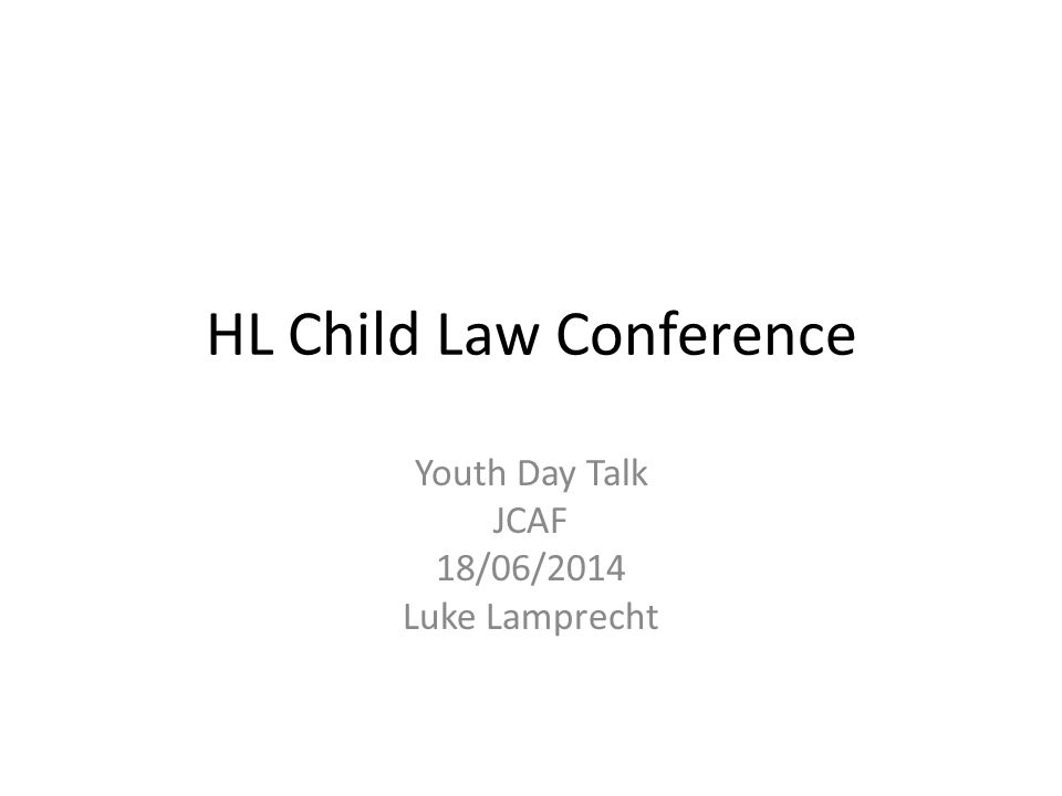 HL Child Law Conference Youth Day Talk JCAF 18/06/2014 Luke Lamprecht