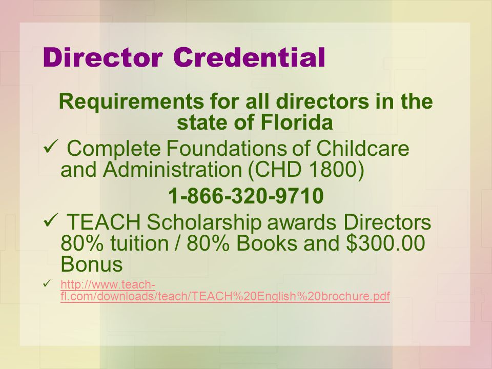 Director Credential Requirements for all directors in the state of Florida Complete Foundations of Childcare and Administration (CHD 1800) 1-866-320-9