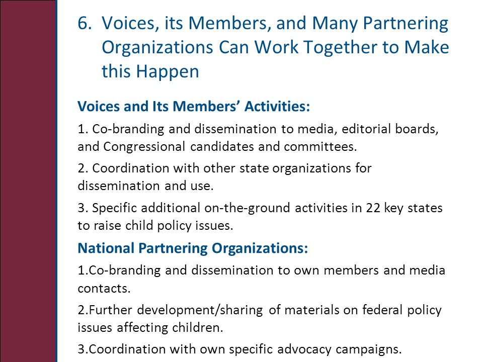 6. Voices, its Members, and Many Partnering Organizations Can Work Together to Make this Happen Voices and Its Members' Activities: 1. Co-branding and