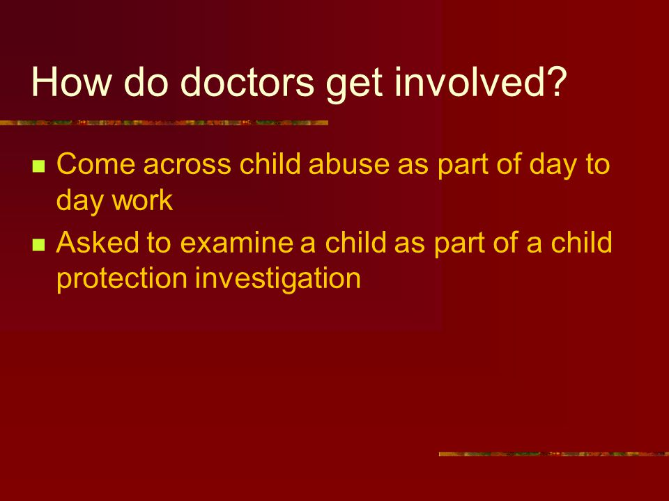Why do I need to know about child protection? It is the duty and responsibility of all doctors in contact with children to be aware of and competent t
