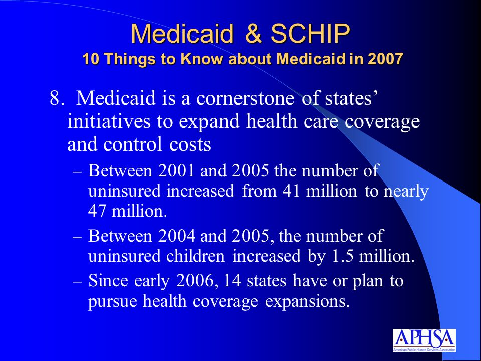 8. Medicaid is a cornerstone of states' initiatives to expand health care coverage and control costs – Between 2001 and 2005 the number of uninsured i