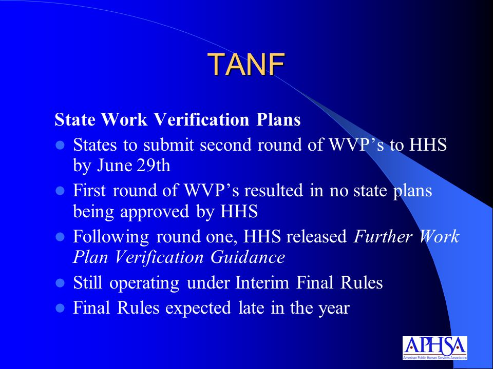 TANF Regulations on Work Definitions Excludes barrier removal activities Narrows work experience and community service Time limits job search and job readiness to 4 weeks (6 wks in needy states ) Baccalaureate education no longer counts ABE and ESL only count when included in employment or vocational education