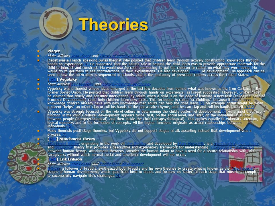 Theories n Piaget n Main articles: Jean Piaget and Theory of cognitive development Jean PiagetTheory of cognitive developmentJean PiagetTheory of cogn