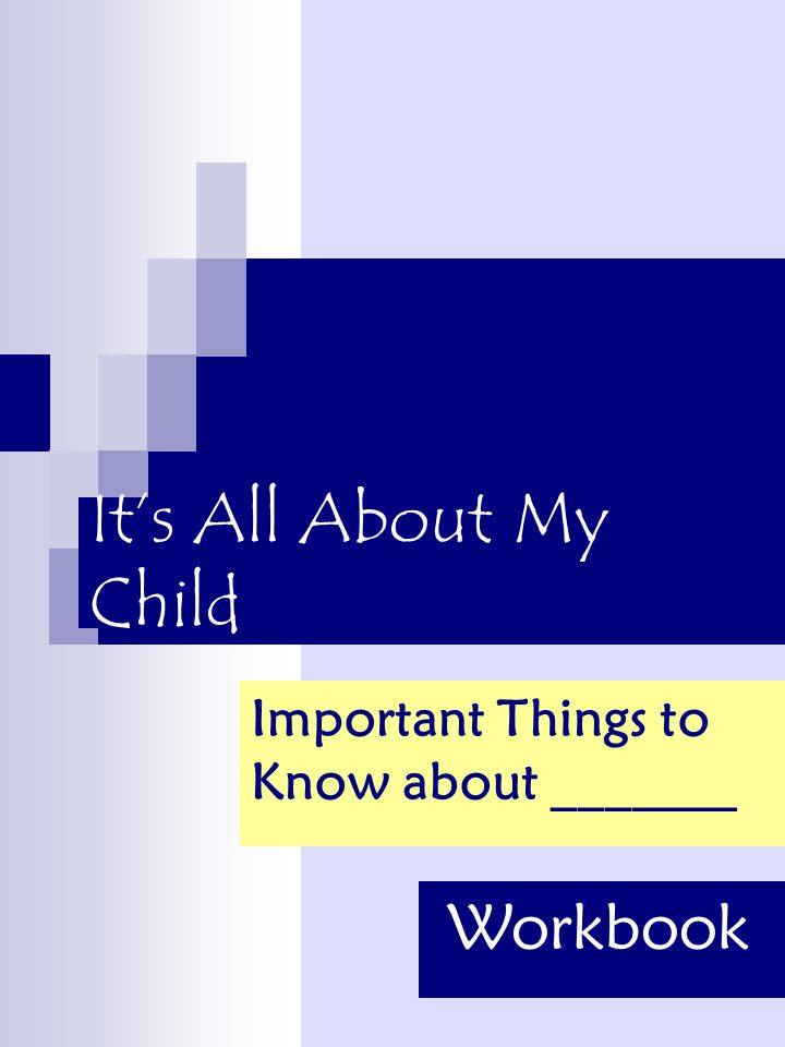 It's All About My Child Important Things to Know about _______ Workbook