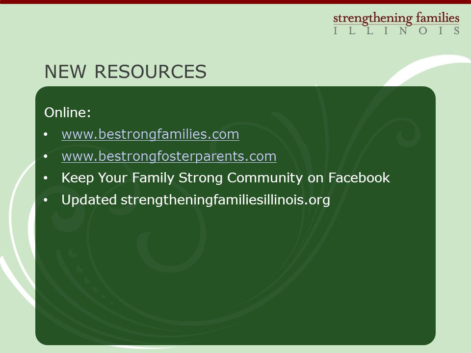 Keep Your Family Strong Community on Facebook Updated strengtheningfamiliesillinois.org NEW RESOURCES Online: