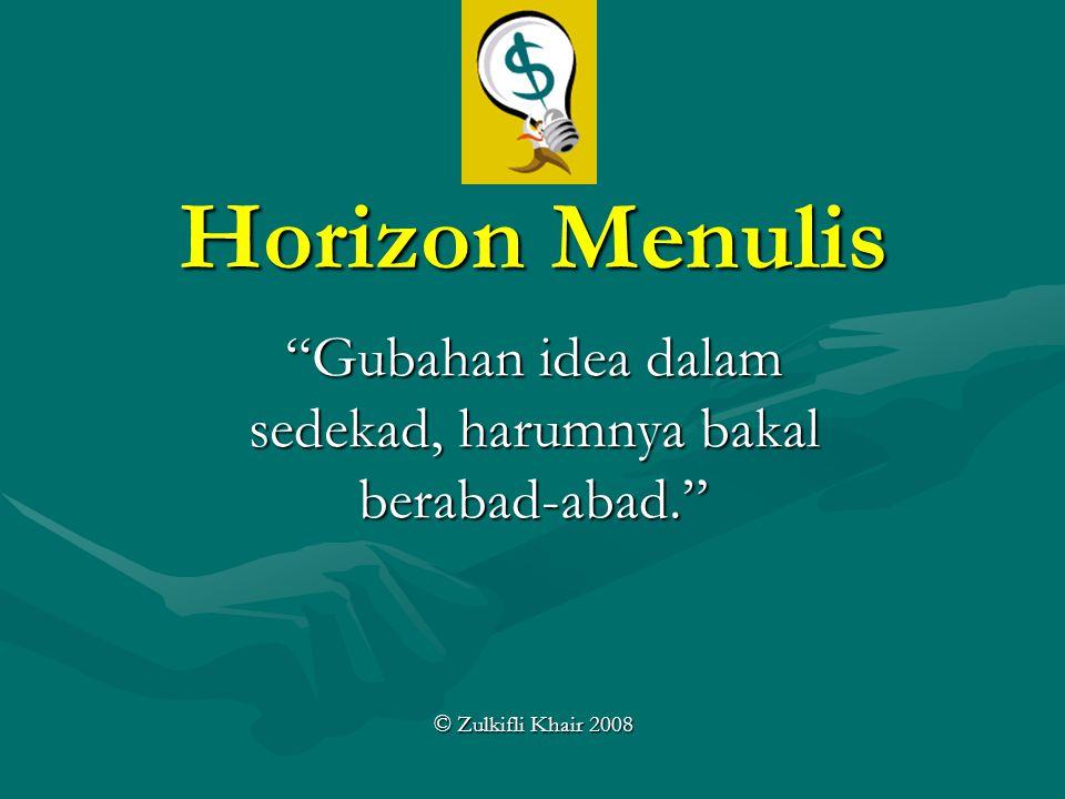 Horizon Menulis Gubahan idea dalam sedekad, harumnya bakal berabad-abad. © Zulkifli Khair 2008