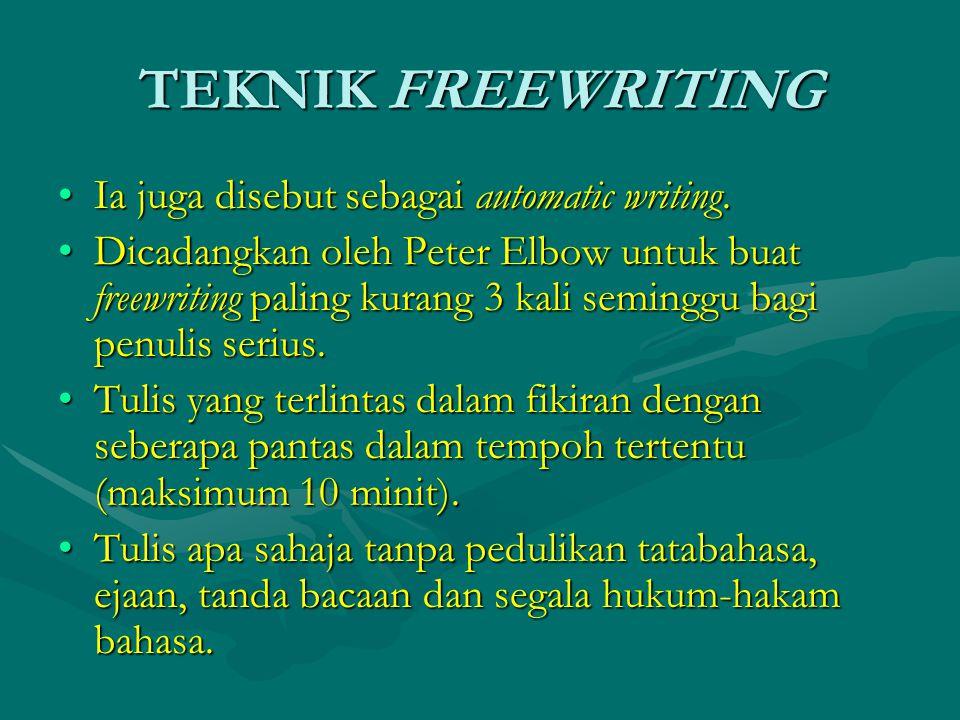 TEKNIK FREEWRITING Ia juga disebut sebagai automatic writing.Ia juga disebut sebagai automatic writing.