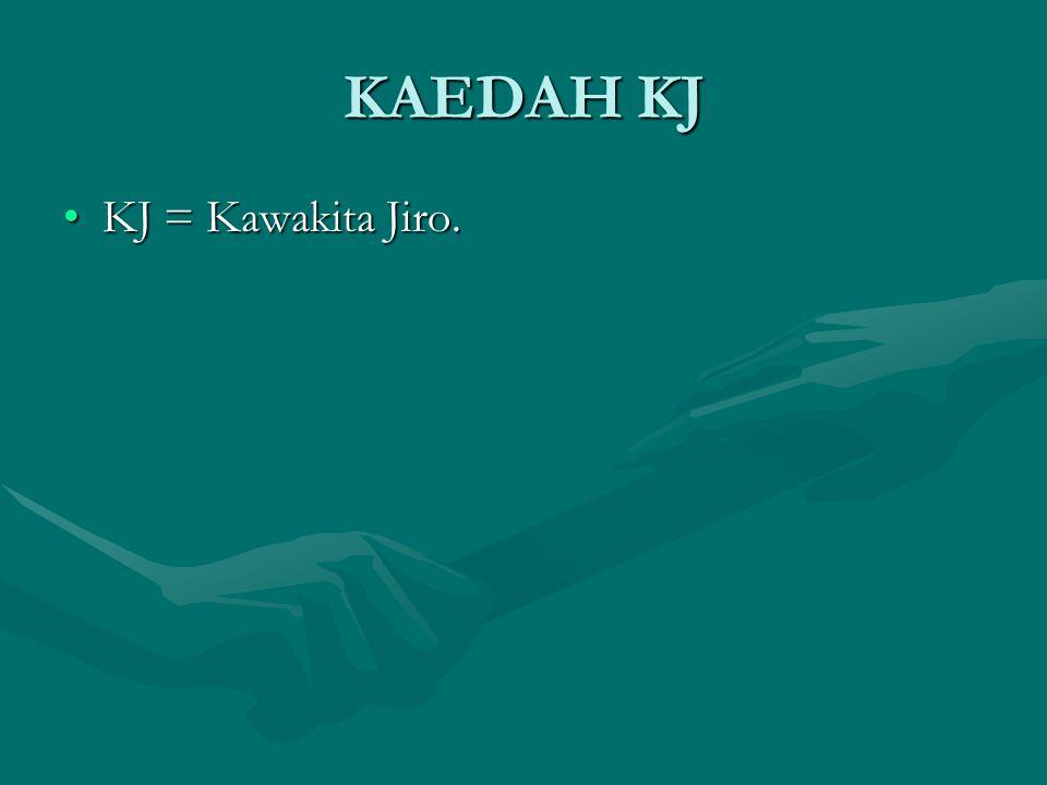 KAEDAH KJ KJ = Kawakita Jiro.KJ = Kawakita Jiro.