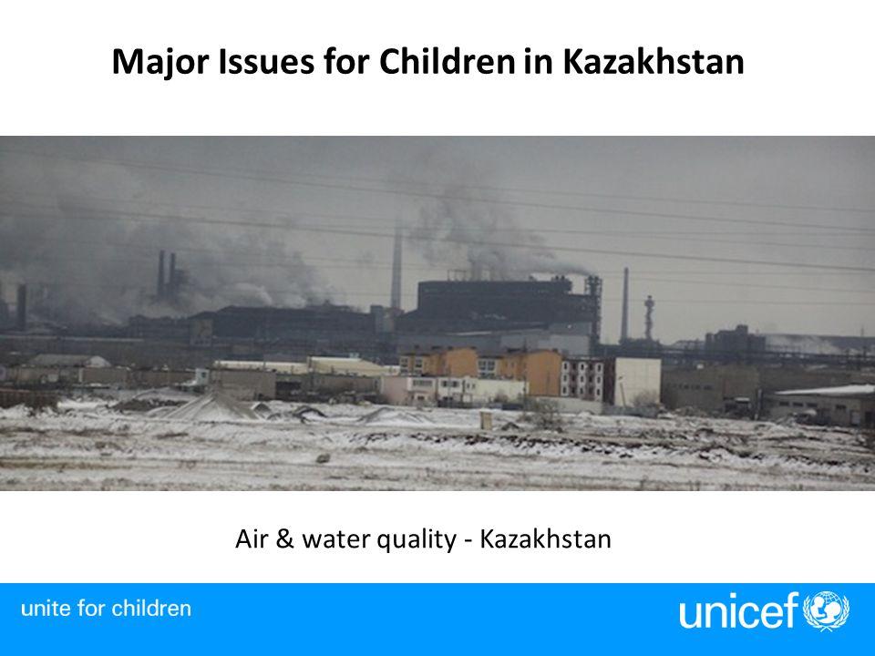Major Issues for Children in Kazakhstan Air & water quality - Kazakhstan