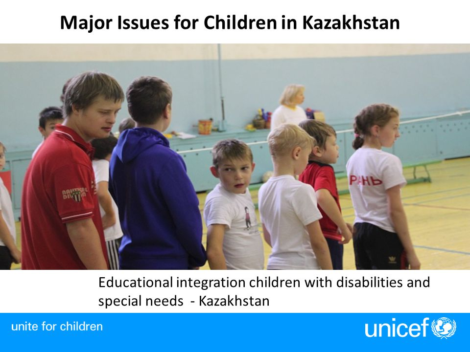 Major Issues for Children in Kazakhstan Educational integration children with disabilities and special needs - Kazakhstan