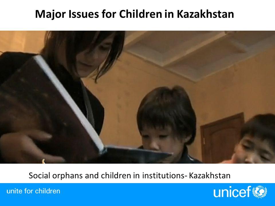 Major Issues for Children in Kazakhstan Social orphans and children in institutions- Kazakhstan
