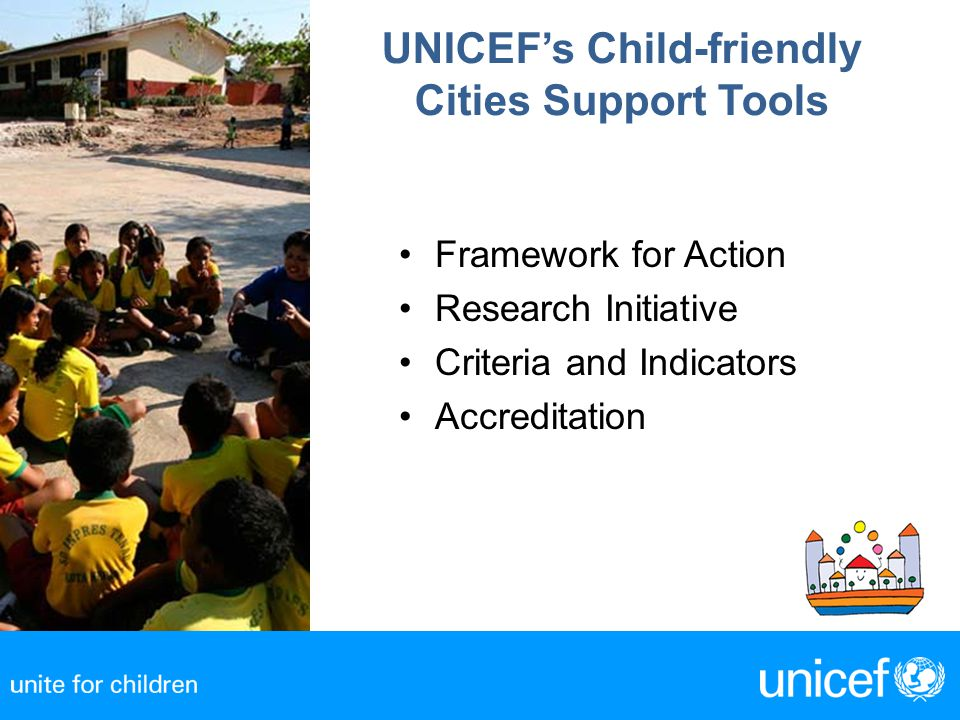 UNICEF's Child-friendly Cities Support Tools Framework for Action Research Initiative Criteria and Indicators Accreditation